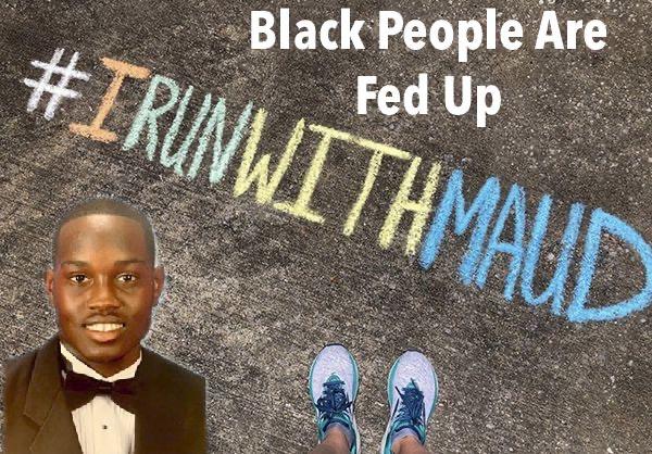 We Are Fed Up: Ahmaud Arbery Reaction