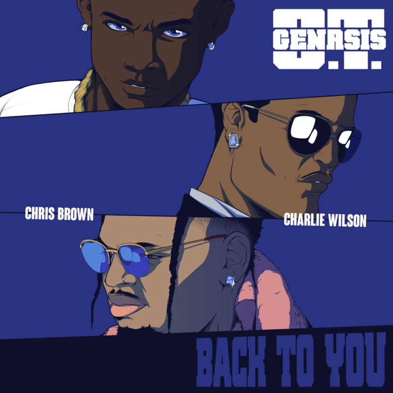 """BACK TO YOU"" A LEGENDARY COLLABORATION: O.T. GENASIS TEAMS UP WITH CHRIS BROWN AND CHARLIE WILSON"